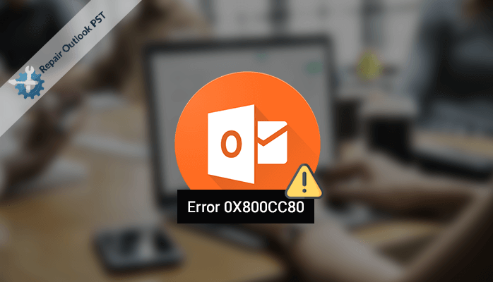 How to Fix Outlook Error 0X800CC80? - Outlook Errors Blog